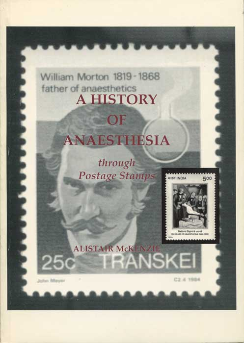 McKENZIE Alistair G. A History of Anaesthesia Through Postage Stamps