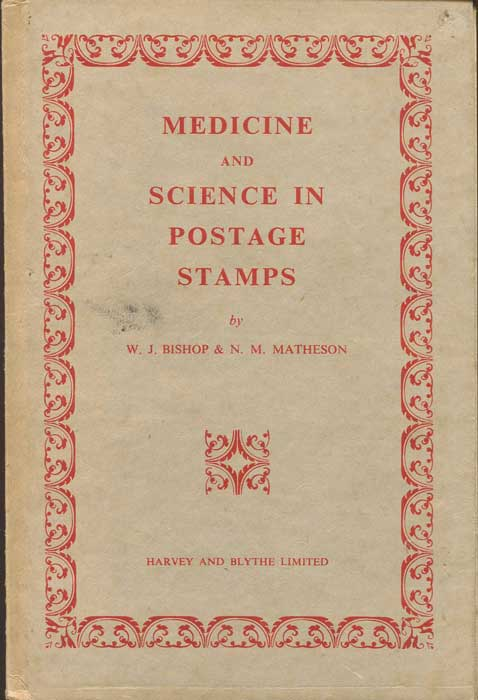 BISHOP W.J. and MATHESON N.M. Medicine and Science in postage stamps