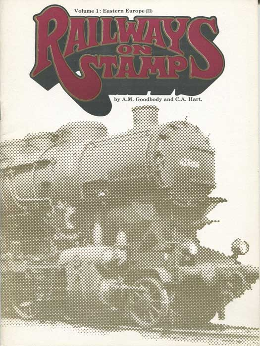 GOODBODY A.M. and HART C.A. Railways on Stamps. Volume 1: Eastern Europe part 2