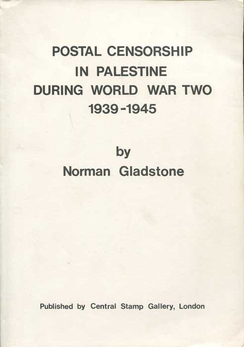 GLADSTONE Norman Postal Censorship in Palestine during World War Two 1939-1945