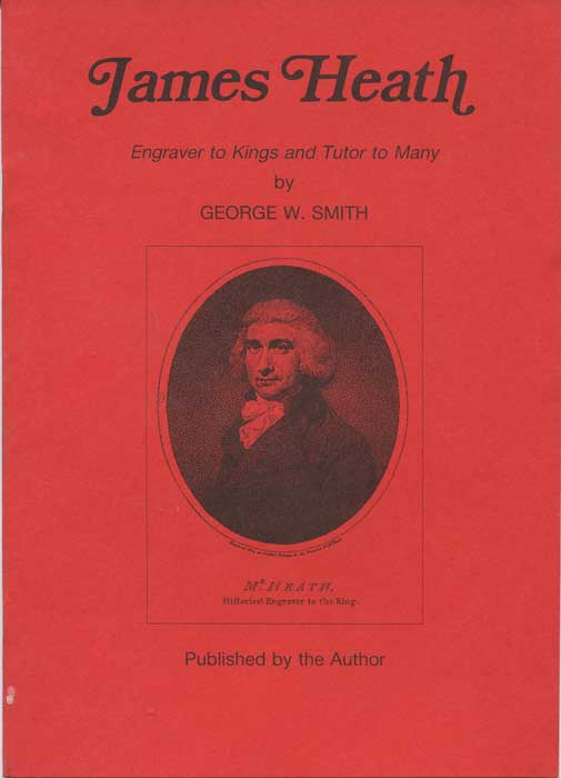 SMITH George W. James Heath. Engraver to Kings and Tutor to Many.
