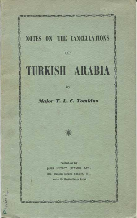 TOMKINS T.L.C. Turkish Arabia. - Notes on the cancellations of the former provinces of the Ottoman empire in Asia including the European consular posts and cancellations of the 1914-18 war.