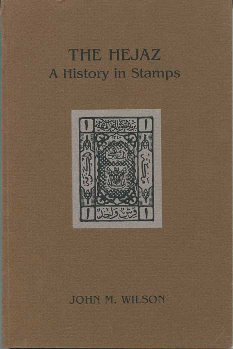 WILSON John M. The Hejaz. A History in Stamps