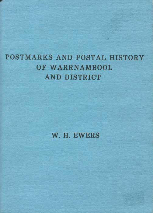 EWERS W.H. Postmarks and postal history of Warrnambool and District.