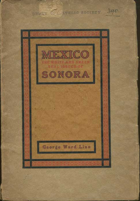 LINN George Ward Mexico. The White and Green Seal issues of Sonora.