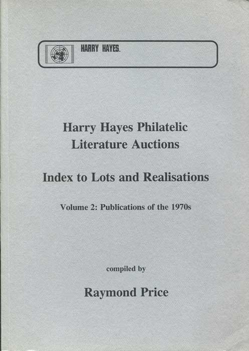 PRICE Raymond Harry Hayes Philatelic Literature Auctions. Index to Lots and Realisations. - Volume 2: Publications of the 1970