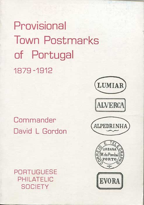 GORDON David L. Provisional Town Postmarks of Portugal 1879-1912