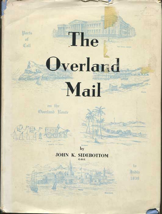 SIDEBOTTOM John K. The Overland Mail. - A postal historical study of the mail route to India.