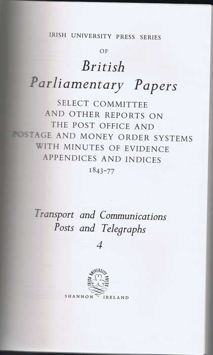 GREAT BRITAIN Transport and Communications: Select Committee and other reports on the Post Office and Postage and Money Order Systems with Minutes of Evidence Appendices and Indices 1843-77. Vol 4 (British Parliamentary Papers)