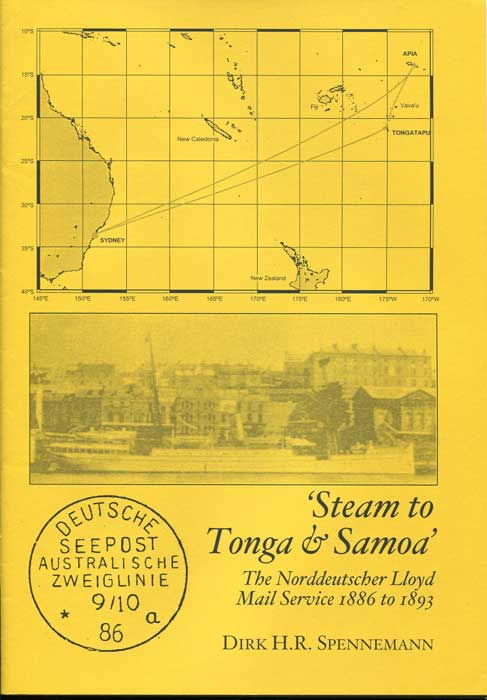 SPENNEMANN Dirk H.R. Steam to Tonga & Samoa: The Norddeutscher Lloyd Mail Service 1886 to 1893