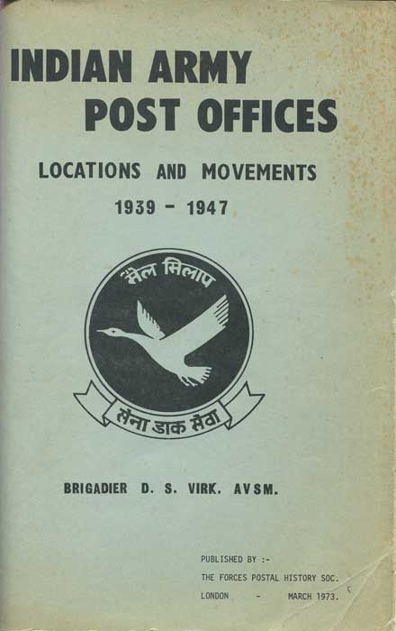 VIRK Brig. D.S. Indian Army Post Offices. Locations and Movements 1939-1947