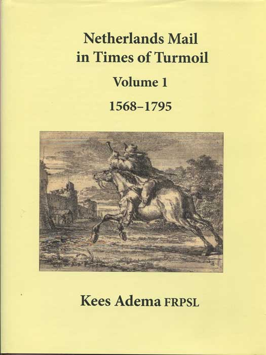 ADEMA Kees Netherlands Mail in Times of Turmoil Volume 1 1568-1795