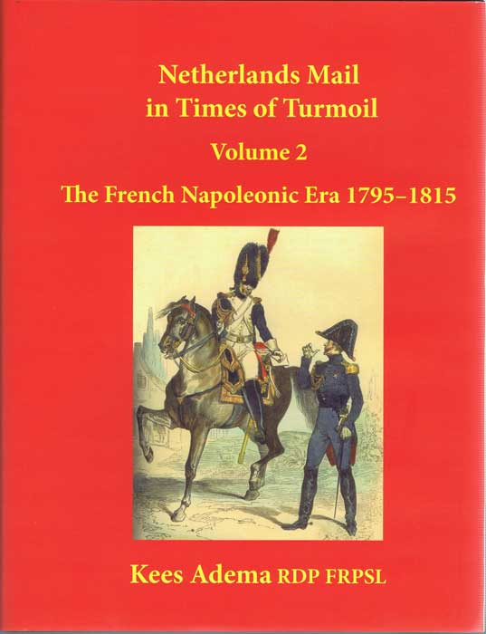ADEMA Kees Netherlands Mail in Times of Turmoil Volume 2 The French Napoleonic Era 1795-1815