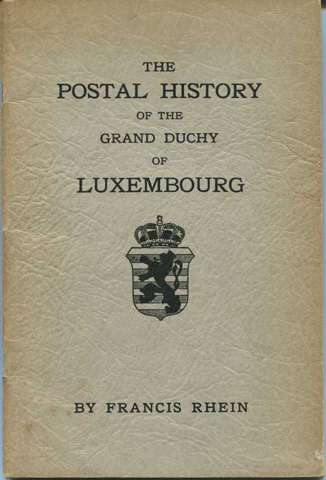 RHEIN Francis The Postal History of the Grand Duchy of Luxembourg