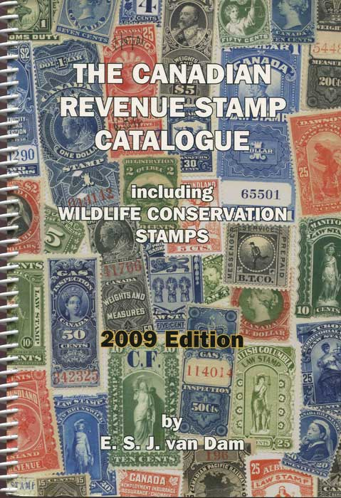 VAN DAM E.S.J. The Canadian Revenue Stamp Catalogue - including Wildlife Conservation stamps