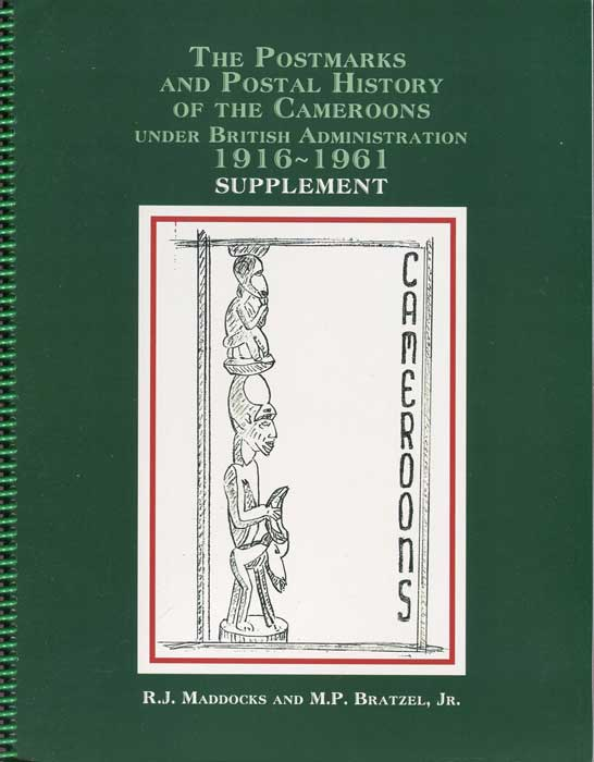 MADDOCKS R.J. and BRATZEL M.P. The Postmarks and Postal History of the Cameroons under British Administration 1916-1961. Supplement.