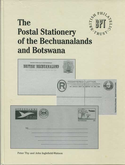 THY Peter and INGLEFIELD-WATSON John The Postal Stationery of the Bechuanalands and Botswana