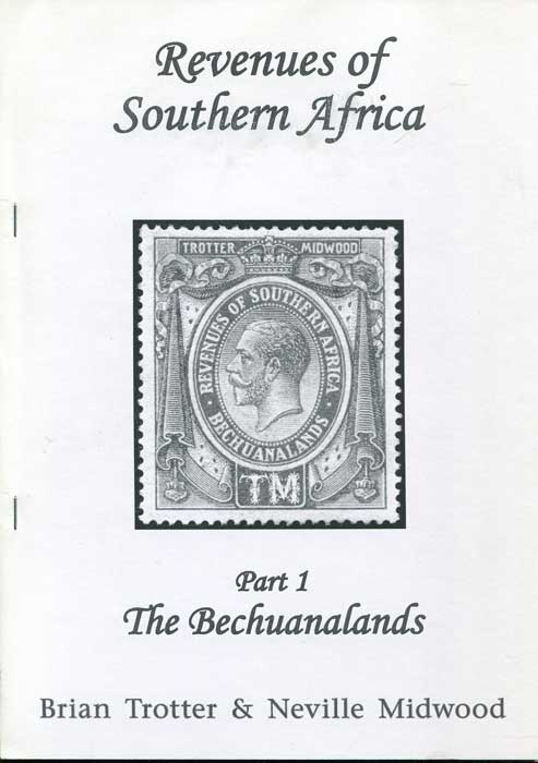 TROTTER Brian and MIDWOOD Neville Revenues of Southern Africa. Part 1. The Bechuanalands