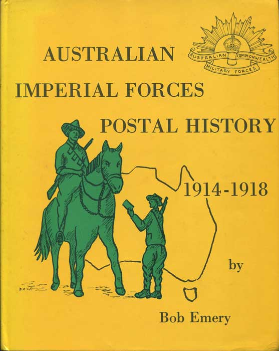 EMERY Bob The Postal History of the Australian Imperial Forces During World War One 1914-1918