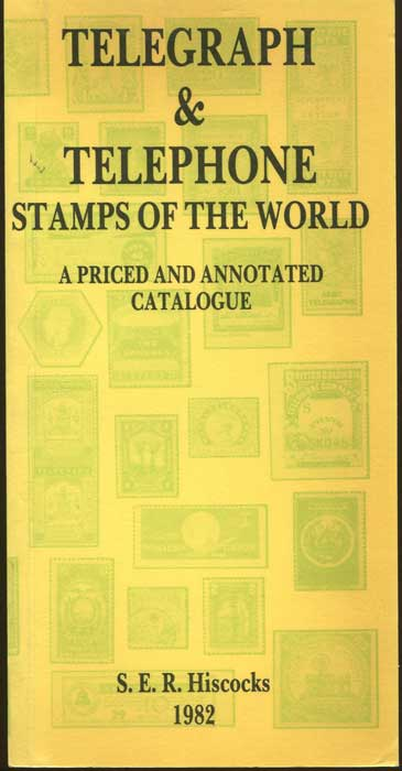 HISCOCKS S.E.R. Telegraph and Telephone Stamps of the World: A Priced and Annotated Catalogue