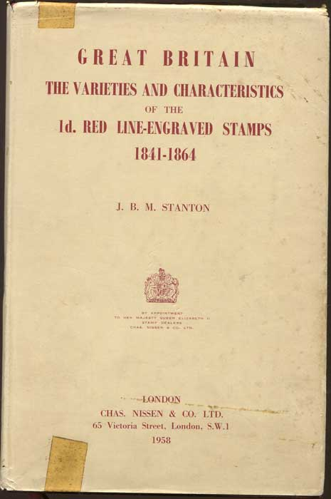 STANTON J.B.M. Great Britain: The Varieties and Characteristics of the 1d. Red Line-engraved Stamps, 1841-1864.