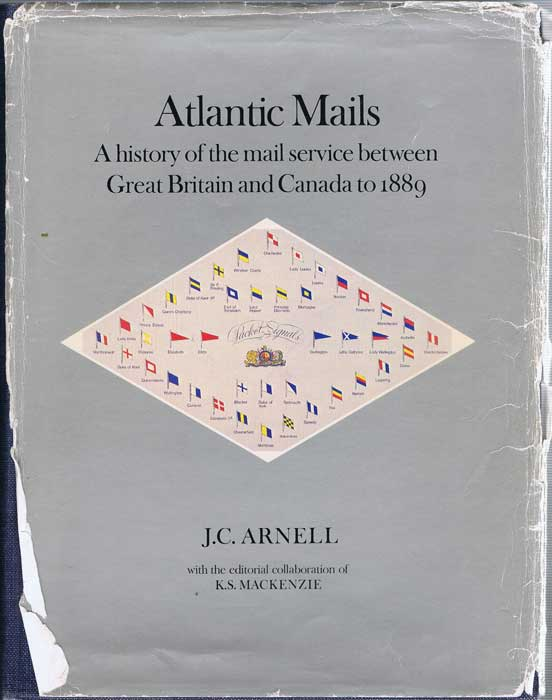 ARNELL J.C. and MACKENZIE K.S. Atlantic Mails - A History of the Mail Service between Great Britain and Canada to 1889.