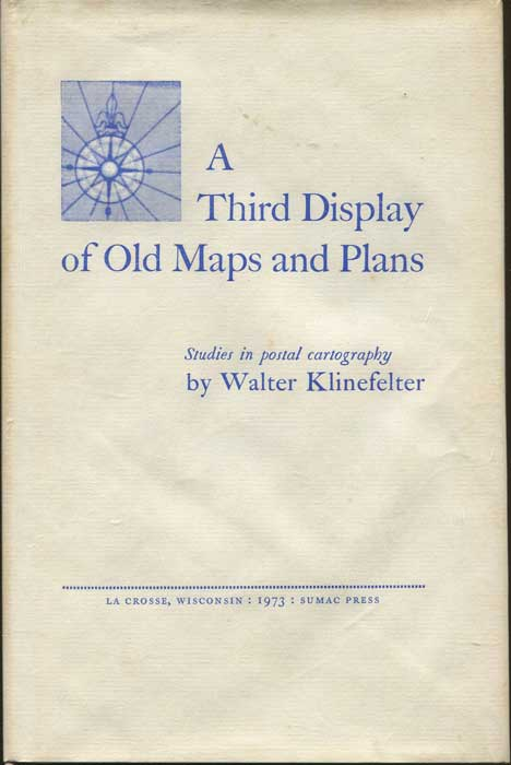 KLINEFELTER Walter A Third Display of Old Maps & Plans  - Studies in postal cartography