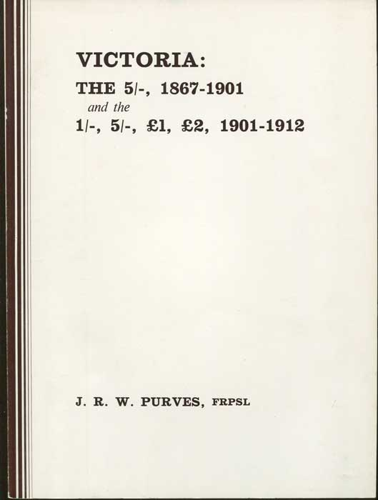 PURVES J.R.W. Victoria:  The 5/-, 1867-1901 and the 1/-, 5/-, £1, £2, 1901-1912