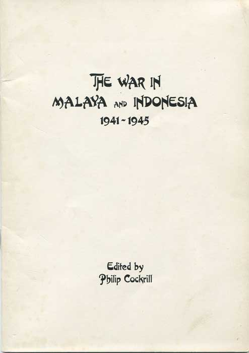 COCKRILL Philip The War in Malaya and Indonesia 1941-1945