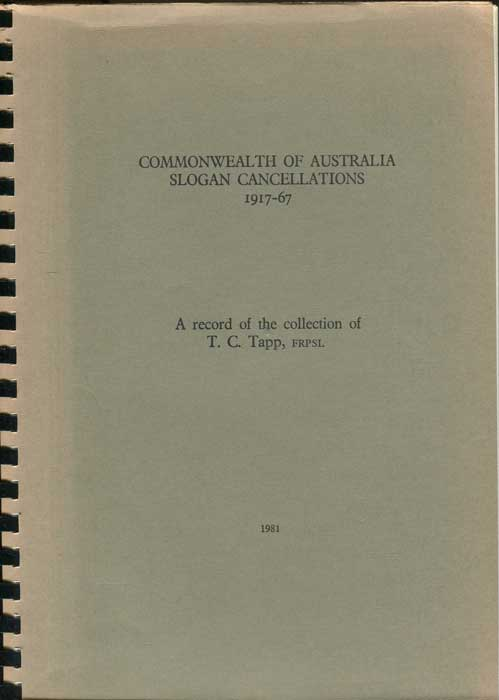 TAPP T.C. Commonweath of Australia Slogan Cancellations 1917-1967. A record of the collection of T.C. Tapp