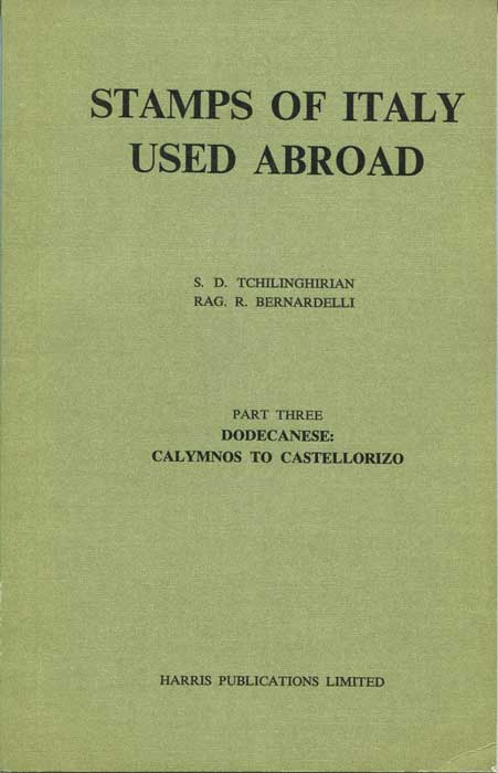 TCHILINGHIRIAN S.D. and BERNARDELLI R.R. Stamps of Italy used abroad. - Part three.  Dodecanese: Calymnos to Castellorizo.