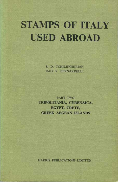 TCHILINGHIRIAN S.D. and BERNARDELLI R.R. Stamps of Italy used abroad. - Part two.  Tripolitania, Cyrenaica, Egypt, Crete, Greek Aegean Islands.