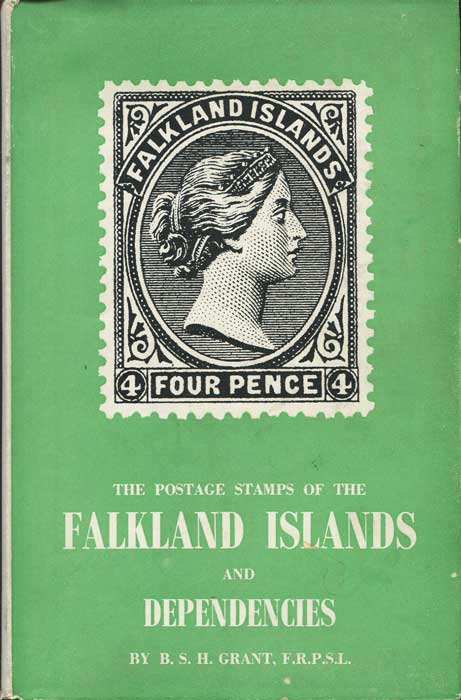 GRANT B.S.H. The postage stamps of the Falkland Islands and Dependencies.