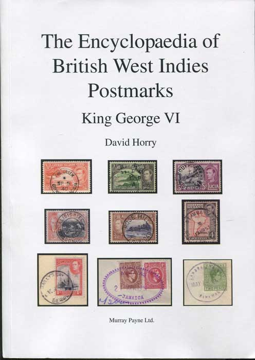 HORRY David The Encyclopaedia of British West Indies Postmarks. King George VI