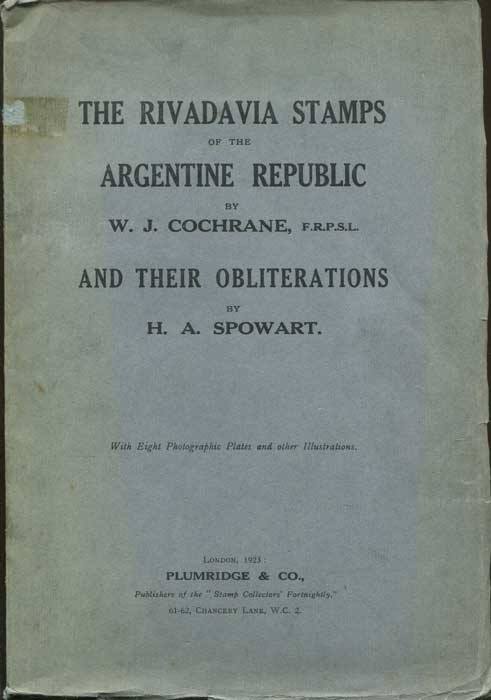 COCHRANE W.J. and SPOWART H.A. The Rivadavia Stamps of the Argentine Republic and Their Obliterations.