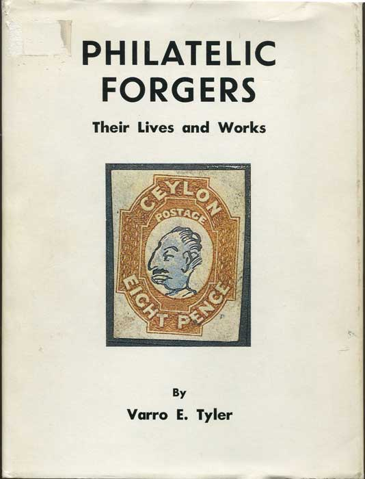 TYLER Varro E. Philatelic forgers. - Their lives and works.