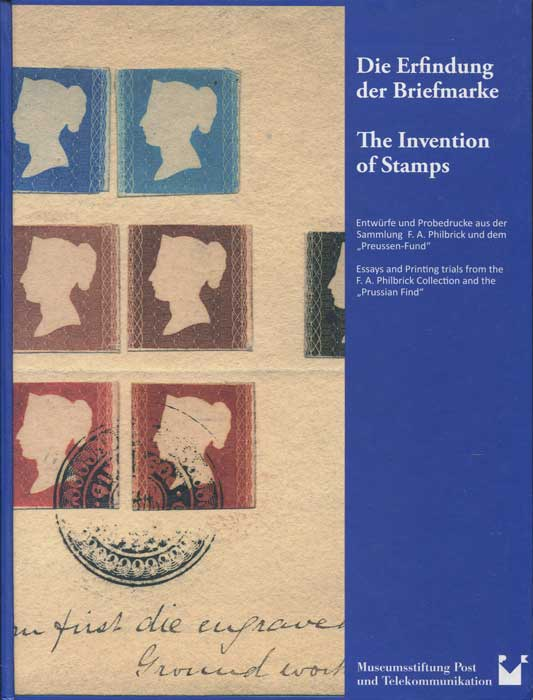 "HAHN Andreas Die Erfindung der Briefmarke/ The Invention of Stamps. Entwürfe und Probedrucke aus der Sammlung F.A. Philbrick und dem ""Preussen-Fund""/ Essays and Printing trials from the F.A. Philbrick Collection and the ""Prussian Find"""