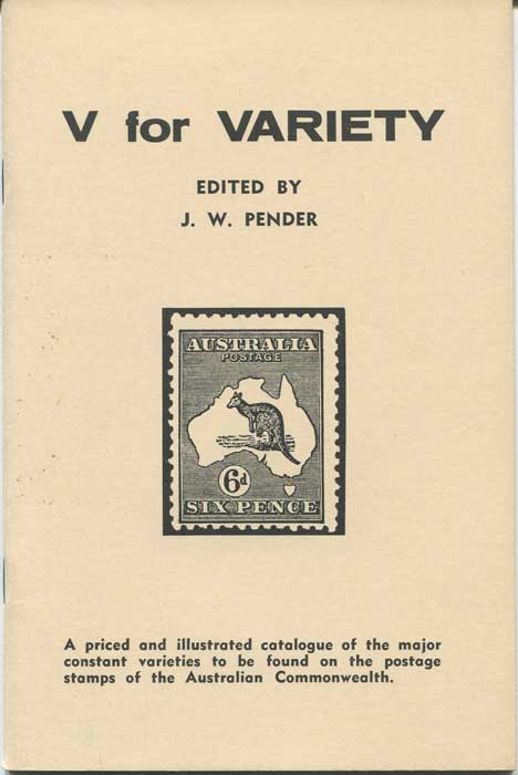PENDER J.W. V for Variety. A priced and illustrated catalogue of the major constant varieties to be found on the postage stamps of the Australian Commonwealth