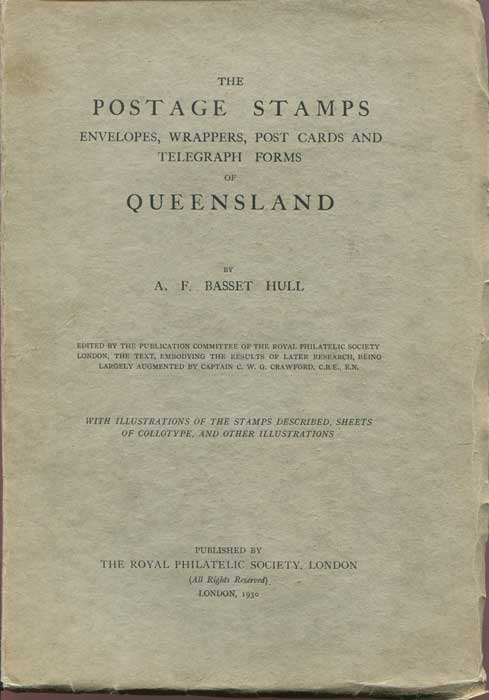 BASSET HULL A.F. The postage stamps, envelopes, wrappers, post cards and telegraph stamps of Queensland