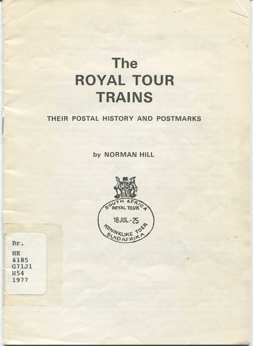 HILL Norman The Royal Tour Trains. Their Postal History and Postmarks