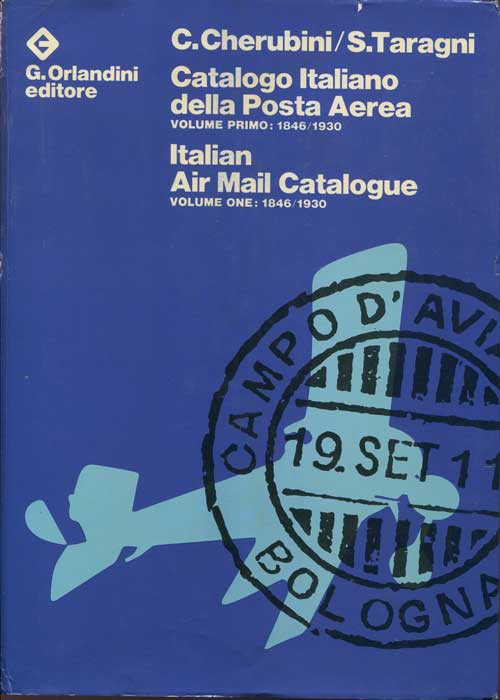 CHERUBINI C. and TARAGNI S. Italian Air Mail Catalogue Volume One: 1846/1930 - Catalogo italiano della posta aerea Volume 1