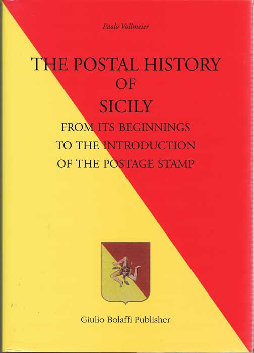 VOLLMEIER Paolo The Postal History of Sicily from its beginnings to the introduction of the postage stamp.