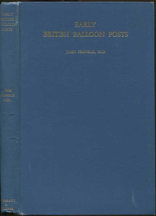 PRINGLE John Early British balloon posts. - A record of the first attempts to carry mail by balloon in Great Britain, with a chapter on Dr. Barton and his dirigible airship.