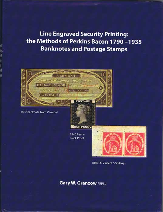 GRANZOW Gary W. Line Engraved Security Printing: The Methods of Perkins Bacon 1799-1935. Banknotes & Postage Stamps