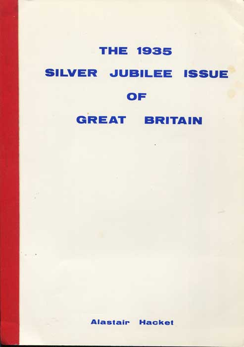 HACKET Alastair The 1935 Silver Jubilee issue of Great Britain