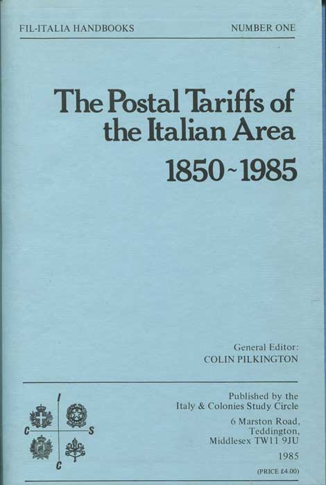 PILKINGTON Colin The Postal Tariffs of the Italian Area 1850-1985