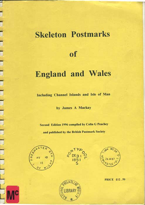 MACKAY James A. Skeleton Postmarks of England and Wales including Channel Islands and Isle of Man.