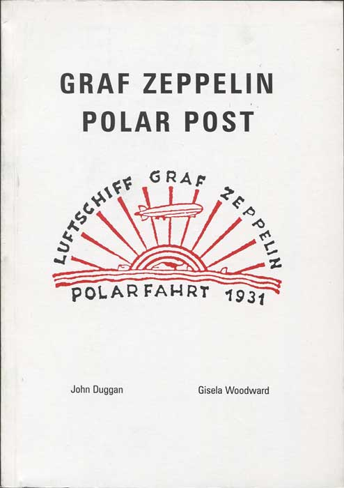 DUGGAN John and WOODWARD Gisela Graf Zeppelin Polar Post