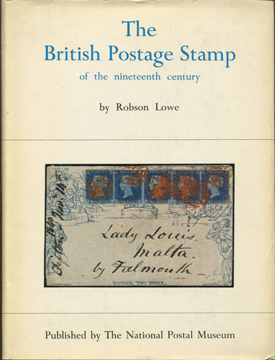 LOWE Robson The British Postage Stamp - being the history of the nineteenth century postage stamps based on the collection presented to the Nation by Reginald M. Phillips of Brighton.