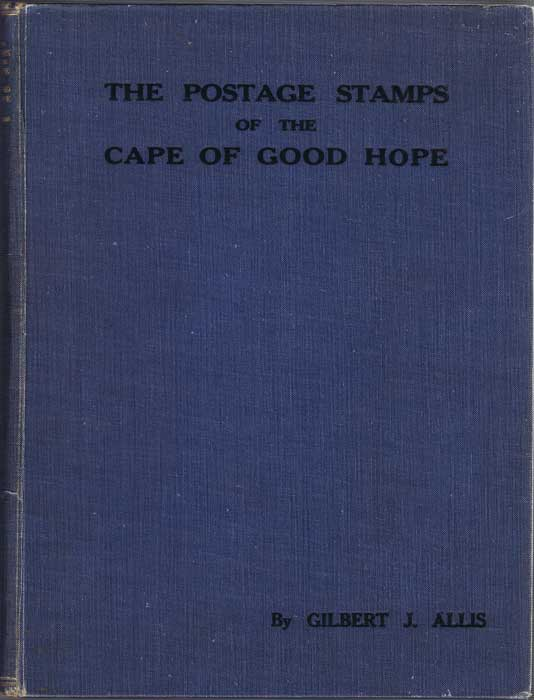 ALLIS Gilbert J. Cape of Good Hope. Its Postal History and Postage Stamps